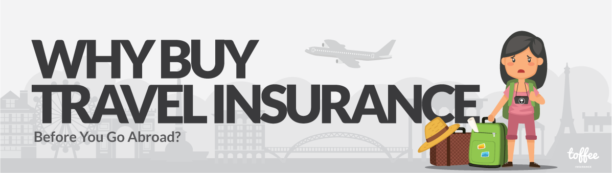 Why Buy Travel Insurance Before You Go Abroad?